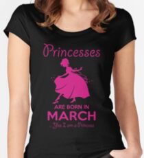 BIRTH GIFT !!! PRINCESSES ARE BORN IN MARCH Women's Fitted Scoop T-Shirt