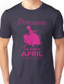 BIRTH GIFT !!! PRINCESSES ARE BORN IN APRIL Unisex T-Shirt