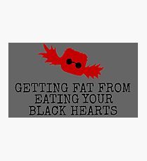 Getting Fat From Eating Your Black Hearts Photographic Print