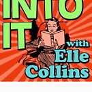 Into It with Elle Collins by Elle Collins