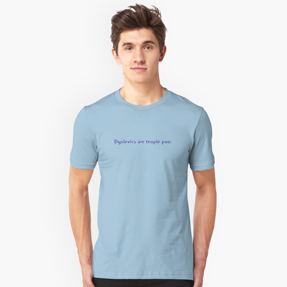 Dyslexics are teople poo. Unisex T-Shirt Front