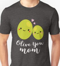 Olive You Mom Funny Pun 2017 Mother's Day Gift Unisex T-Shirt