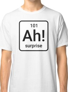 Ah! The element of surprise Classic T-Shirt