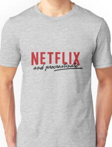 netflix and procrastinate Unisex T-Shirt