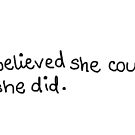 she believed she could so she did. by LittleMizMagic