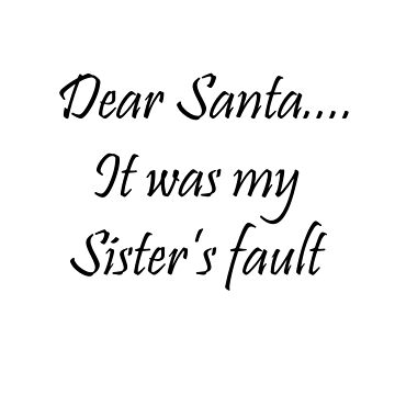 Dear Santa..it was my sister's fault! by damony007