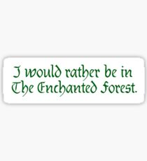 I would rather be in The Enchanted Forest. Sticker