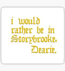I would rather be in Storybrooke, Dearie. Sticker