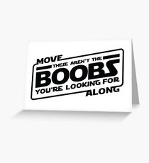 Star Wars - Move Along These Aren't The Boobs You're Looking For  Greeting Card