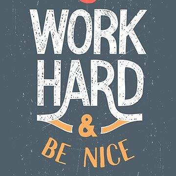Work Hard and be nice to people by PaulLesser
