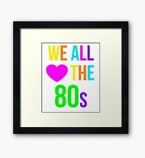 We All Love the 1980s Shirt Funny Nostalgia 80s Sayings Tee Framed Print