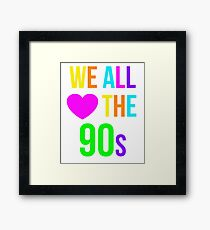 We All Love the 1990s Shirt Funny Nostalgia 90s Sayings Tee Framed Print