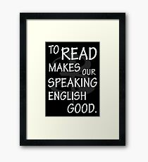 To read makes our speaking english good Framed Print