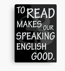 To read makes our speaking english good Metal Print