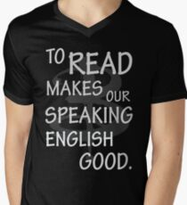 To read makes our speaking english good Men's V-Neck T-Shirt