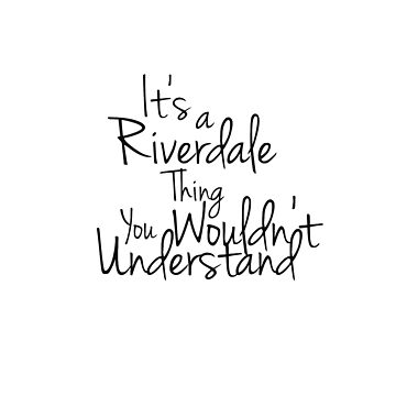 its a riverdale thing you wouldn't understand. by SippyCupPhil