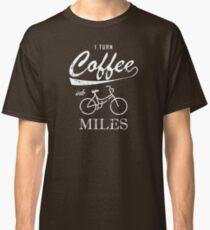 I Turn Coffee Into Miles Classic T-Shirt