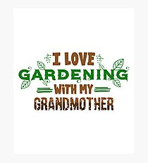 I Love Gardening With My Grandmother Photographic Print
