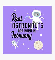 Astronauts are born in February R4jz8 Photographic Print
