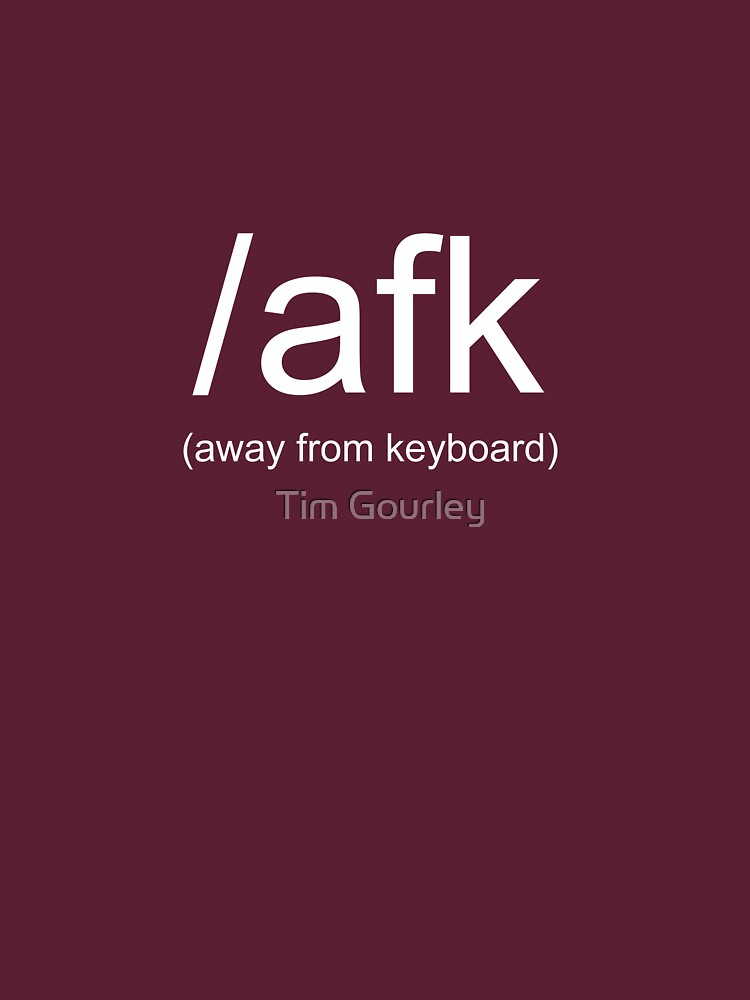 /afk (Away From Keyboard) shirt  -- White Text (two line version) by tgore