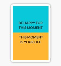 BE HAPPY FOR THIS MOMENT THIS MOMENT IS YOUR LIFE Sticker