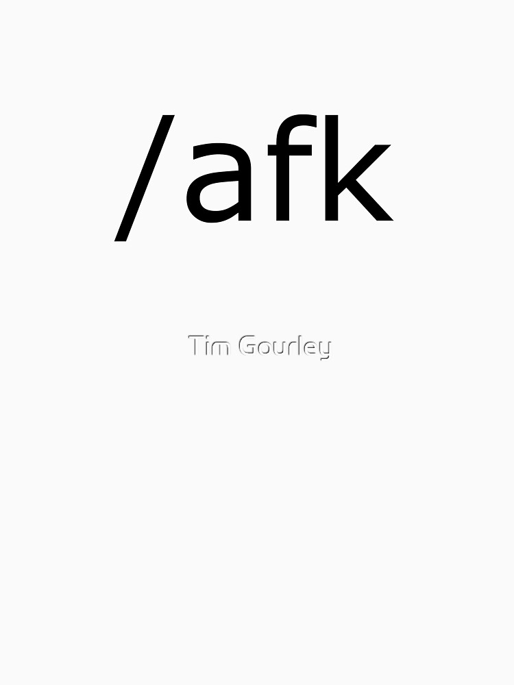 /afk (Away From Keyboard) shirt  -- Black Text version by tgore