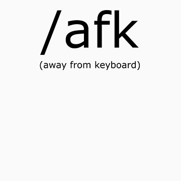 /afk (Away From Keyboard) shirt  -- Black Text (two line version) by tgore
