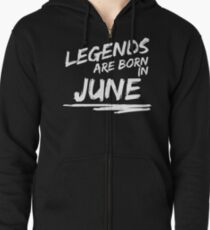 Legends are born in June. Birthday t-shirt. Zipped Hoodie