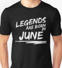 Legends are born in June. Birthday t-shirt. Unisex T-Shirt