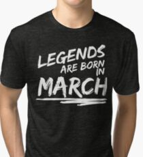 Legends Are Born In March Birthday T Shirt Tri Blend