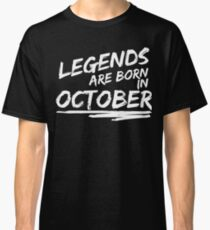 Legends are born in October. Birthday t-shirt. Classic T-Shirt