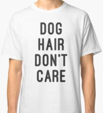 DOG HAIR DONT CARE Classic T-Shirt