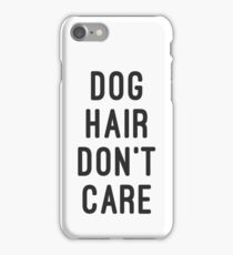 DOG HAIR DONT CARE iPhone Case/Skin