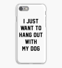 i just want to hang out with my dog iPhone Case/Skin