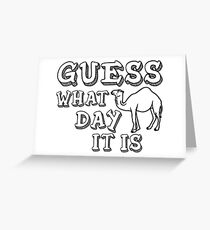 Guess What Day It Is - Hump Day Greeting Card