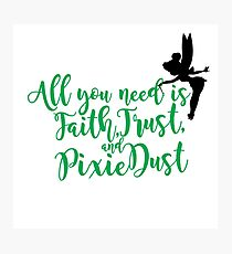 Faith, Trust, & Pixie Dust Photographic Print