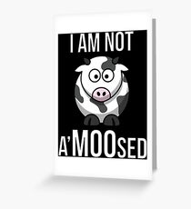 I Am Not A'MOO'sed (I Am Not Amused - Cow Pun) Greeting Card