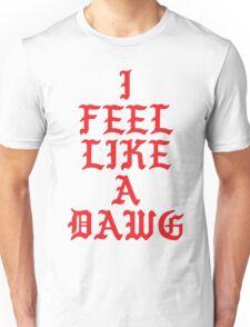 i feel like a dawg Unisex T-Shirt