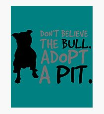 Don't Believe The Bull. Adopt A Pit Photographic Print