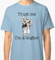 Trust me. I'm a Dogtor Classic T-Shirt