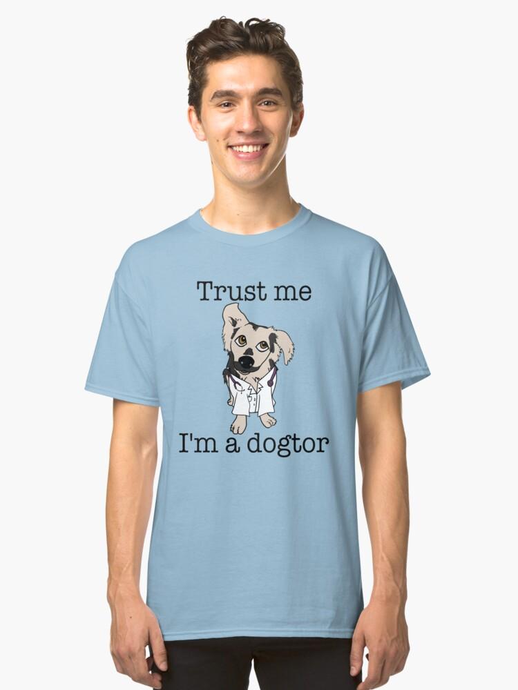 Trust me. I'm a Dogtor Classic T-Shirt Front