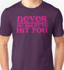 NEVER underestimate my ability to hit you! distressed version Unisex T-Shirt