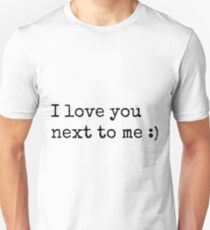 I love you next to me :) Unisex T-Shirt