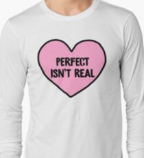 PERFECT ISNT REAL Long Sleeve T-Shirt