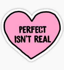 PERFECT ISNT REAL Sticker