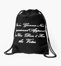 And You Don't Have the Votes Drawstring Bag