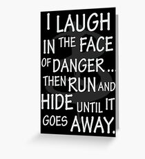 I laugh in the face of danger Greeting Card