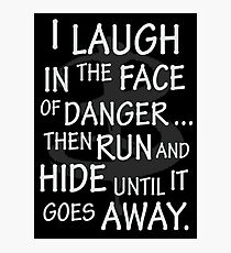 I laugh in the face of danger Photographic Print