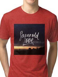 Same old love Tri-blend T-Shirt