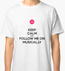 Keep Calm And Follow Me On Musical.ly Items Classic T-Shirt